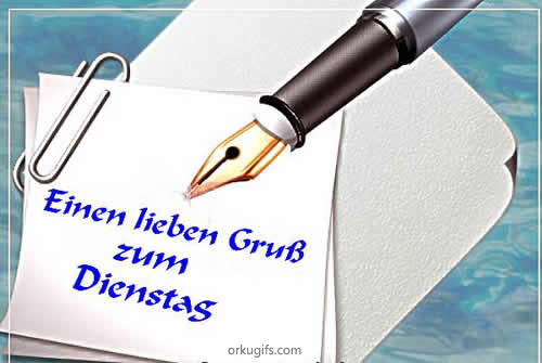 Einen lieben Gru zum Dienstag