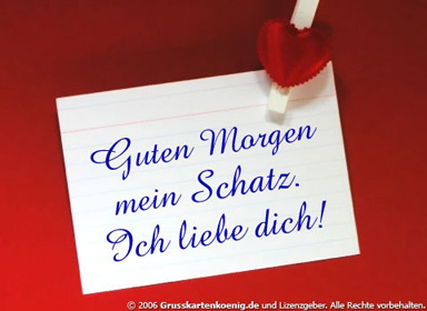 Guten Morgen mein Schatz. Ich liebe dich!