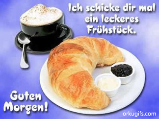 Ich schicke dir mal ein leckeres Frhstck. Guten Morgen!