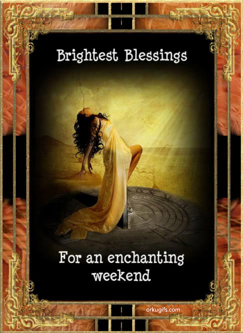 Brightest Blessings for an enchanting weekend - Images and gifs for social networks