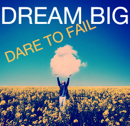 Dream Big. Dare to fail