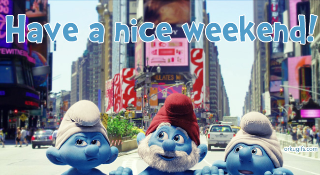Have a nice weekend! - Images and gifs for social networks
