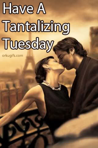 Have a tantalizing Tuesday - Images and gifs for social networks
