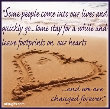 Some people leave footprints on our hearts and we are changed forever