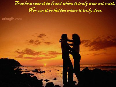 True love cannot be found where it truly does not exist, nor can it be hidden where it truly does