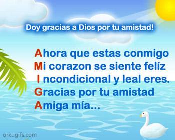Doy gracias a Dios por tu amistad!  Ahora que estas conmigo Mi corazón se siente feliz Incondicional y leal eres Gracias por tu amistad Amiga mía...