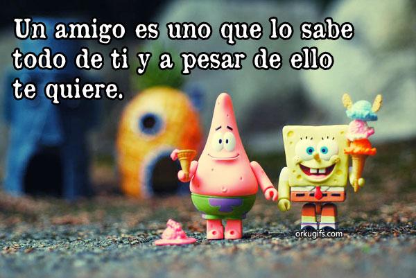 Un amigo es uno que lo sabe todo de ti y a pesar de ello te quiere