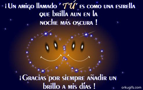 Un amigo llamado tú es como una estrella  que brilla aun en la  noche más oscura!  Gracias por siempre añadir un brillo a mis días!