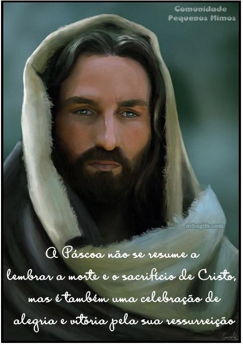 A Páscoa não se resume a lembrar a morte e o sacrifício de Cristo, mas é também uma celebração de  alegria e vitória pela sua ressurreição