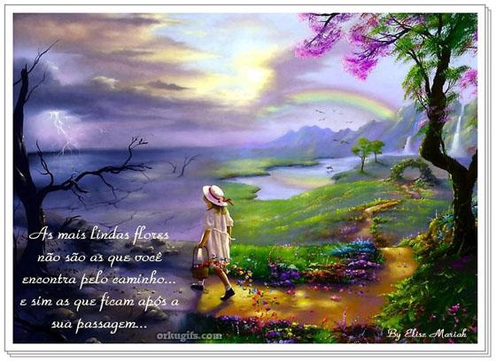 As mais lindas flores não são as que você encontra pelo caminho e sim as que ficam após a sua passagem