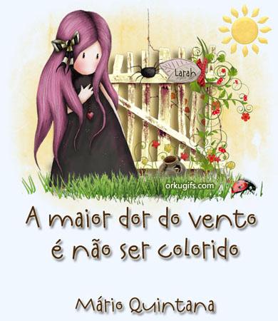 A maior dor do vento é não ser colorido. (Mário Quintana)