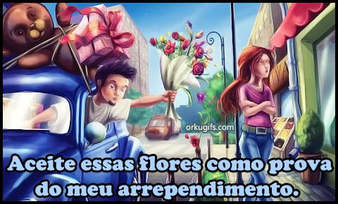 Aceite essas flores como prova do meu arrependimento