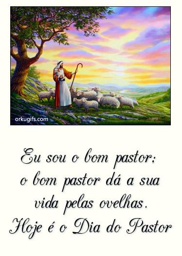 Eu sou o bom pastor; o bom pastor dá a sua vida pelas ovelhas. Hoje é dia do Pastor