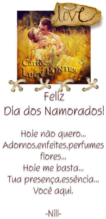 Feliz Dia dos Namorados!  Hoje não quero... Adornos, enfeites, perfumes, flores... Hoje me basta... Tua presença, essência... Você aqui
