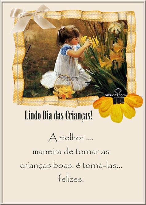 Lindo Dia das Crianças! A melhor maneira de tornar as crianças boas é torná-las felizes.