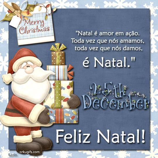 Natal  amor em ao. Toda vez que ns amamos, toda vez que ns damos,  Natal! Feliz Natal