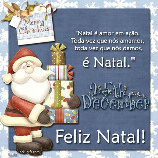Natal é amor em ação. Toda vez que nós amamos, toda vez que nós damos, é Natal! Feliz Natal