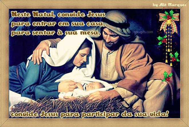 Neste Natal, convide Jesus  para entrar em sua casa,  para sentar à sua mesa,  convide Jesus para participar da sua vida!