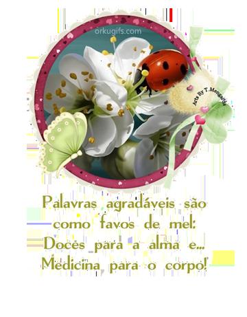 Palavras agradáveis são como favo de mel: Doces para a alma e Medicina para o corpo!