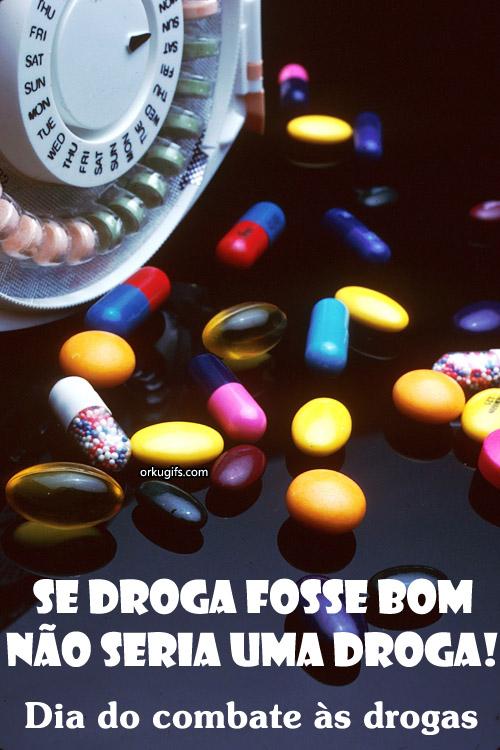 Se droga fosse bom, não seria uma droga! Dia do combate às drogas