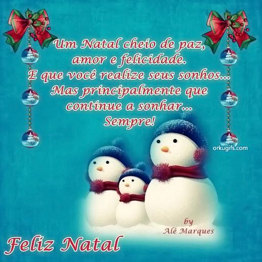 Um Natal cheio de paz,  amor e felicidade.  E que você realize seus sonhos... Mas principalmente que  continue a sonhar... Sempre!