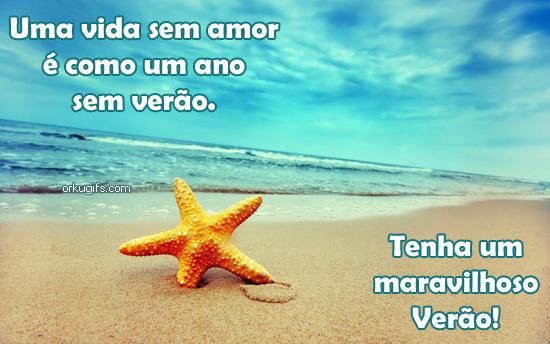 Uma vida sem amor é como um ano sem verão. Tenha um maravilhoso verão!