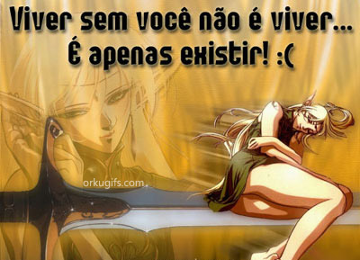 Viver sem voc no  viver...  apenas existir! :(